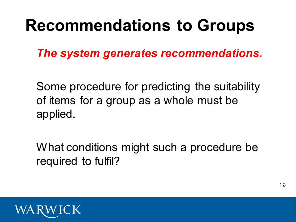 19 Recommendations to Groups The system generates recommendations.
