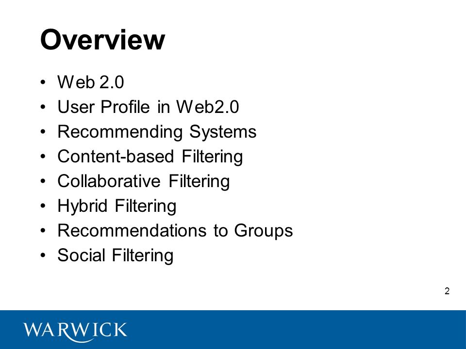 2 Overview Web 2.0 User Profile in Web2.0 Recommending Systems Content-based Filtering Collaborative Filtering Hybrid Filtering Recommendations to Groups Social Filtering