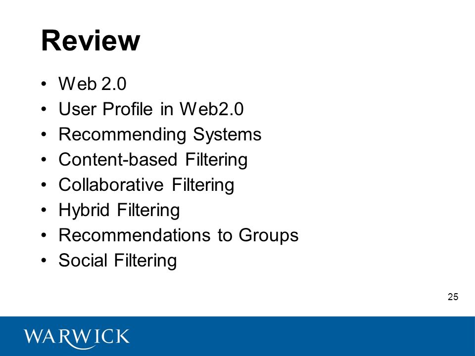 25 Review Web 2.0 User Profile in Web2.0 Recommending Systems Content-based Filtering Collaborative Filtering Hybrid Filtering Recommendations to Groups Social Filtering