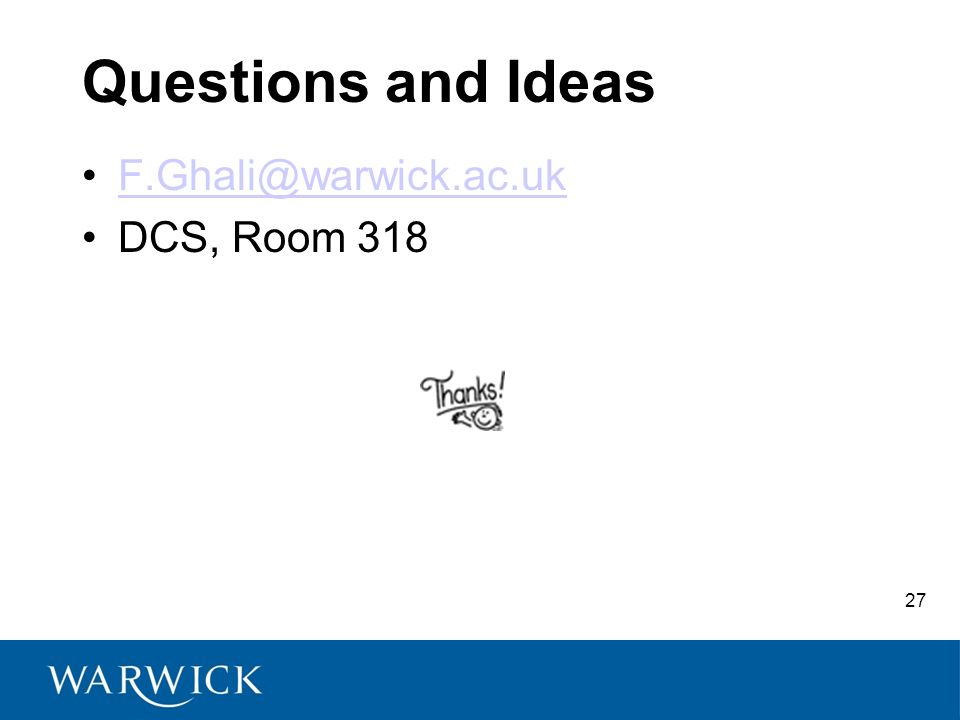 27 Questions and Ideas F.Ghali@warwick.ac.uk DCS, Room 318