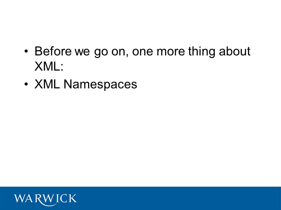 Before we go on, one more thing about XML: XML Namespaces