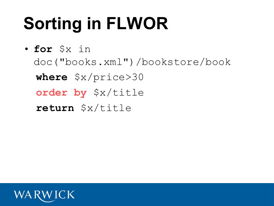 Sorting in FLWOR for $x in doc( books.xml )/bookstore/book where $x/price>30 order by $x/title return $x/title