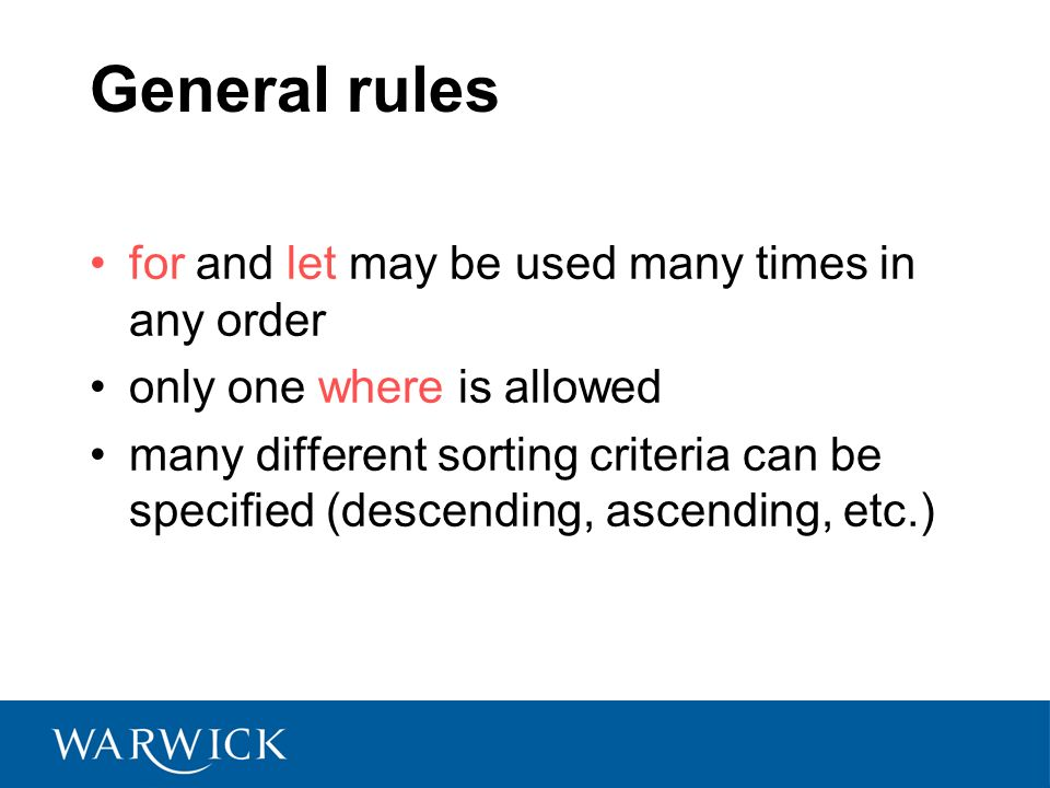 General rules for and let may be used many times in any order only one where is allowed many different sorting criteria can be specified (descending, ascending, etc.)