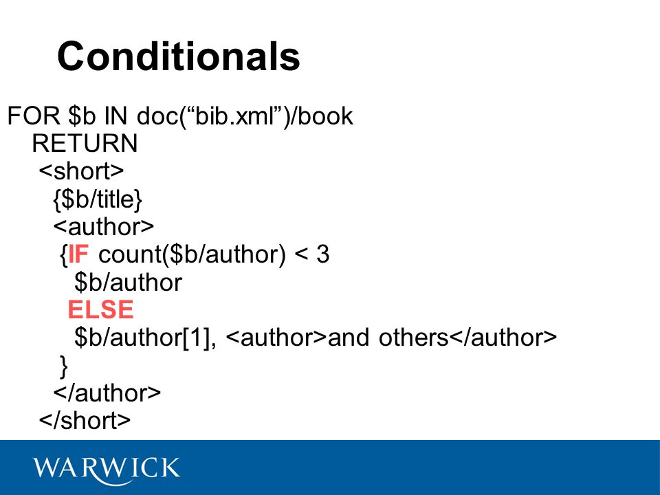 Conditionals FOR $b IN doc(bib.xml)/book RETURN {$b/title} {IF count($b/author) and others }