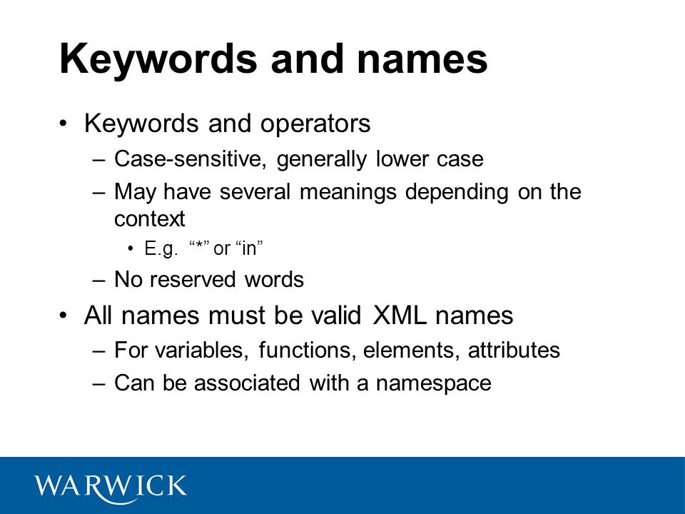 Keywords and names Keywords and operators –Case-sensitive, generally lower case –May have several meanings depending on the context E.g.