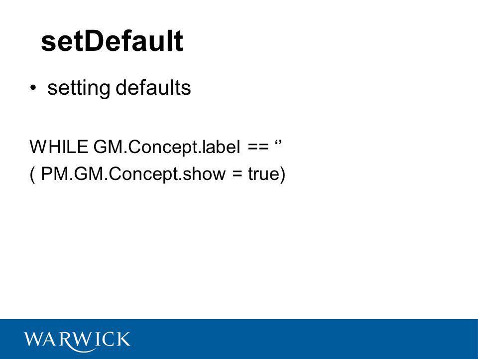 setDefault setting defaults WHILE GM.Concept.label == ( PM.GM.Concept.show = true)