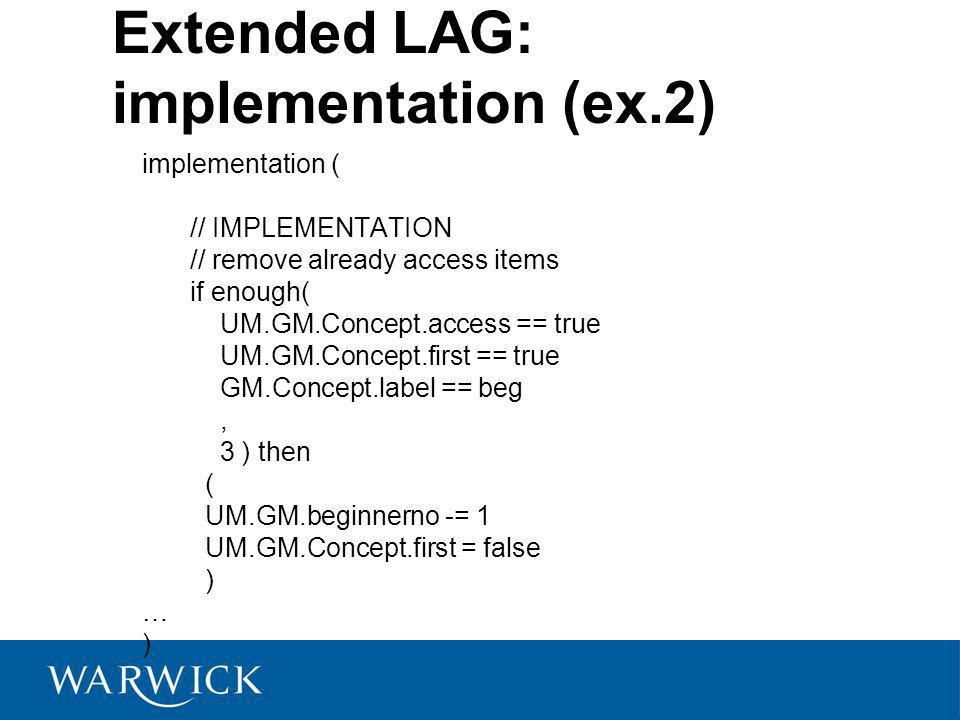 Extended LAG: implementation (ex.2) implementation ( // IMPLEMENTATION // remove already access items if enough( UM.GM.Concept.access == true UM.GM.Co