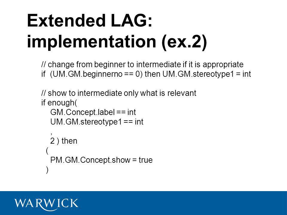 Extended LAG: implementation (ex.2) // change from beginner to intermediate if it is appropriate if (UM.GM.beginnerno == 0) then UM.GM.stereotype1 = i