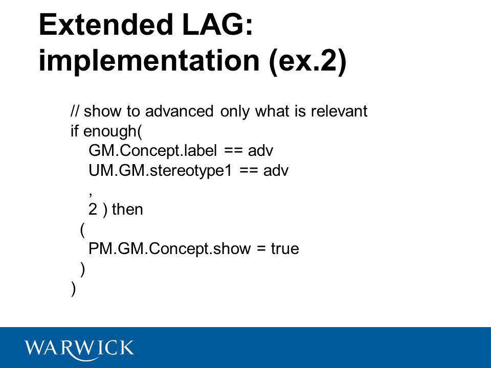 Extended LAG: implementation (ex.2) // show to advanced only what is relevant if enough( GM.Concept.label == adv UM.GM.stereotype1 == adv, 2 ) then (
