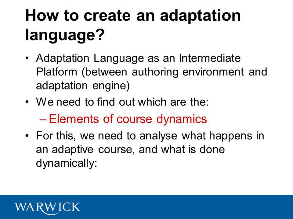 How to create an adaptation language? Adaptation Language as an Intermediate Platform (between authoring environment and adaptation engine) We need to