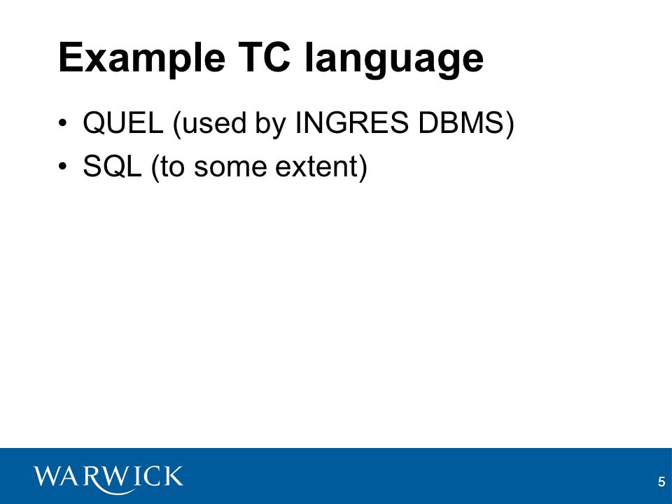 5 Example TC language QUEL (used by INGRES DBMS) SQL (to some extent)