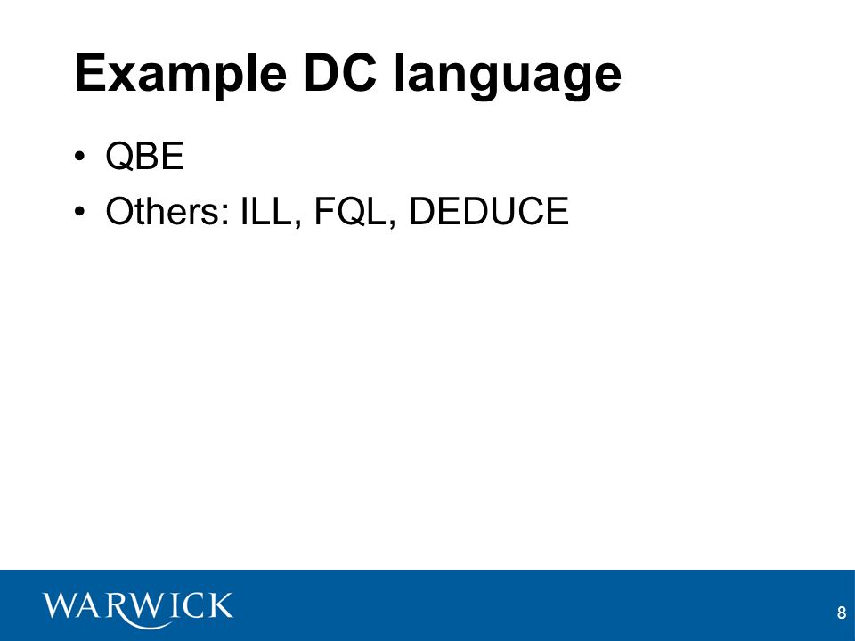 8 Example DC language QBE Others: ILL, FQL, DEDUCE