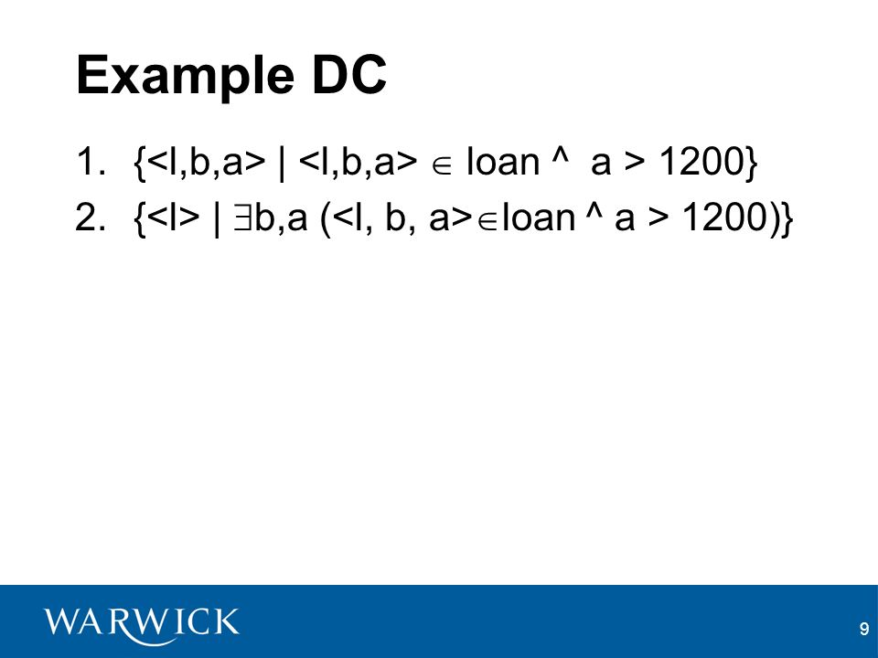 9 Example DC 1.{ | loan ^ a > 1200} 2.{ | b,a ( loan ^ a > 1200)}