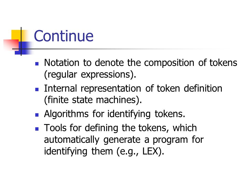 Continue Notation to denote the composition of tokens (regular expressions). Internal representation of token definition (finite state machines). Algo