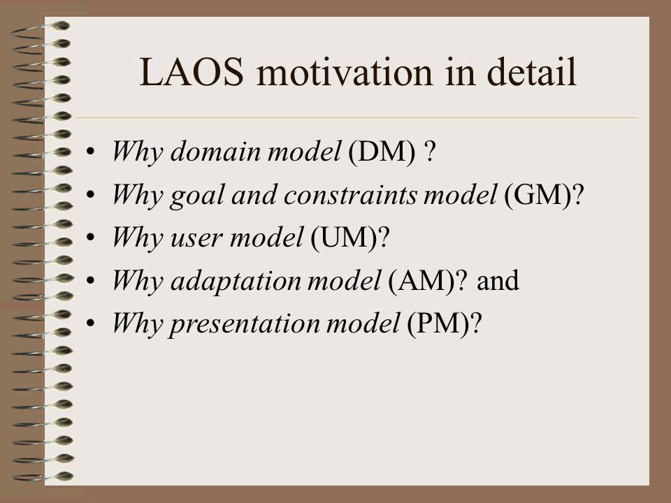 LAOS motivation in detail Why domain model (DM) . Why goal and constraints model (GM).