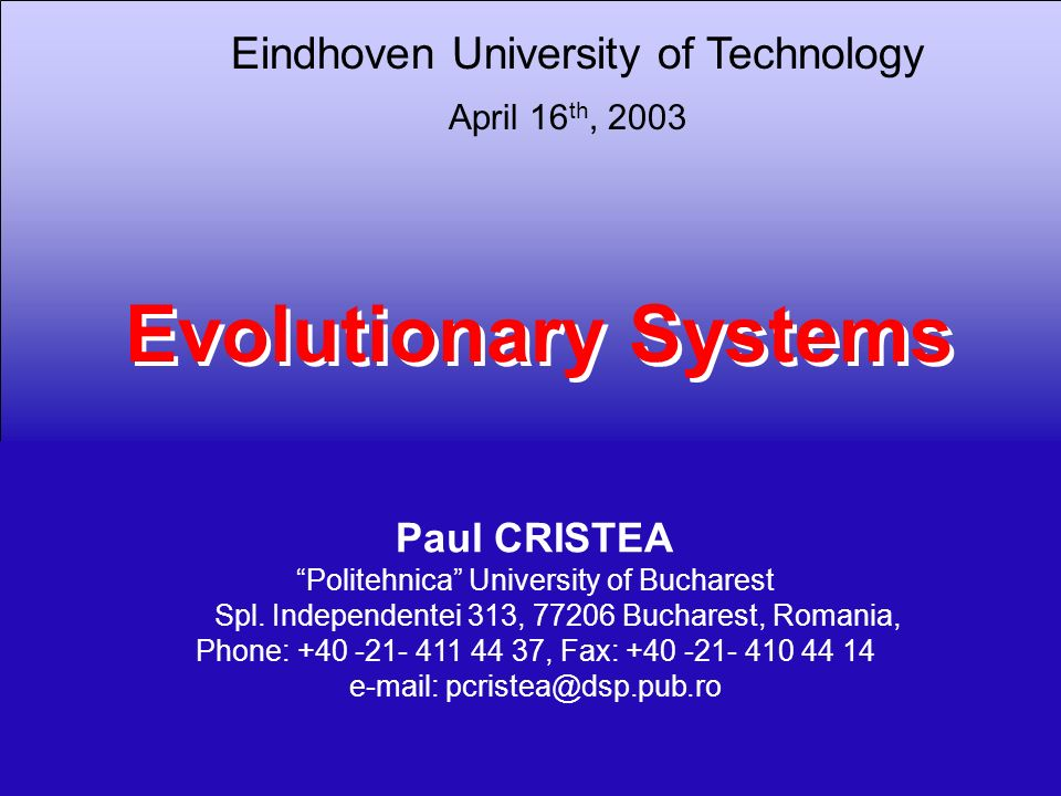 1 Evolutionary Systems Paul CRISTEA Politehnica University of Bucharest Spl. Independentei 313, 77206 Bucharest, Romania, Phone: +40 -21- 411 44 37, F