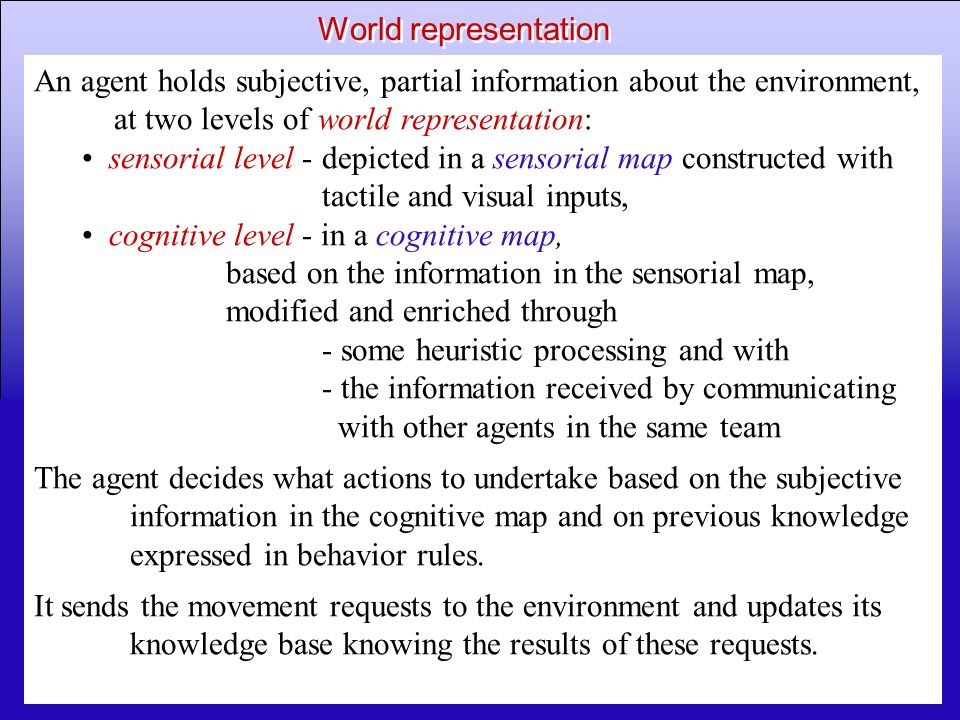 42 An agent holds subjective, partial information about the environment, at two levels of world representation: sensorial level - depicted in a sensor