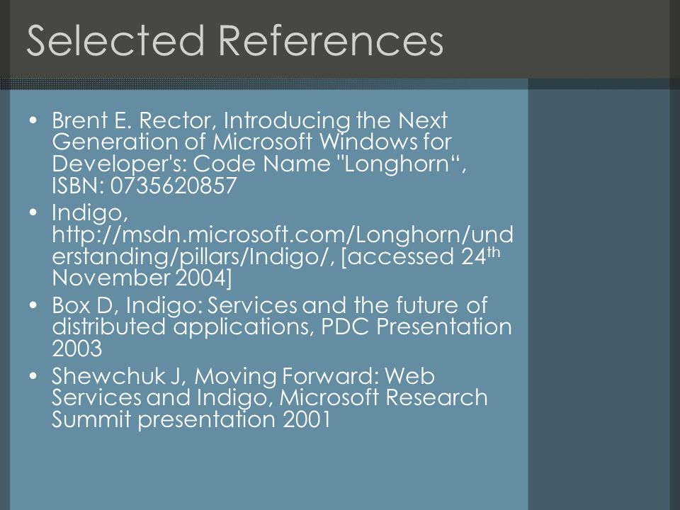 Selected References Brent E. Rector, Introducing the Next Generation of Microsoft Windows for Developer's: Code Name