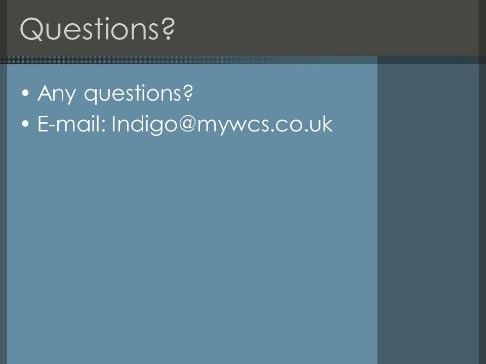 Questions? Any questions? E-mail: Indigo@mywcs.co.uk