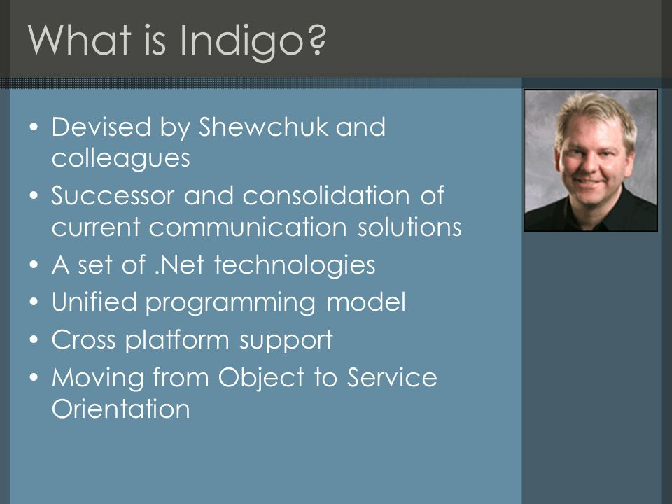 What is Indigo? Devised by Shewchuk and colleagues Successor and consolidation of current communication solutions A set of.Net technologies Unified pr
