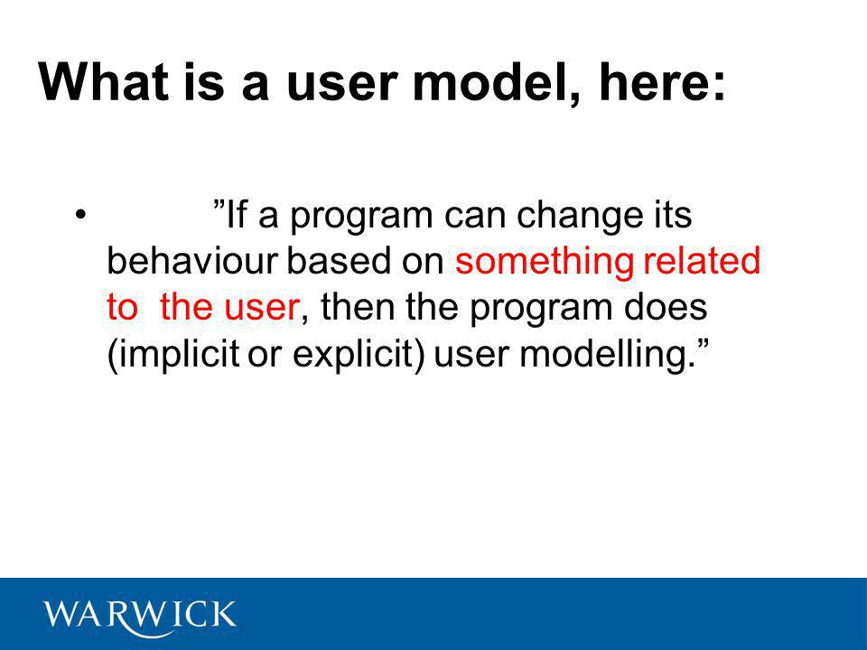 What is a user model, here: If a program can change its behaviour based on something related to the user, then the program does (implicit or explicit) user modelling.