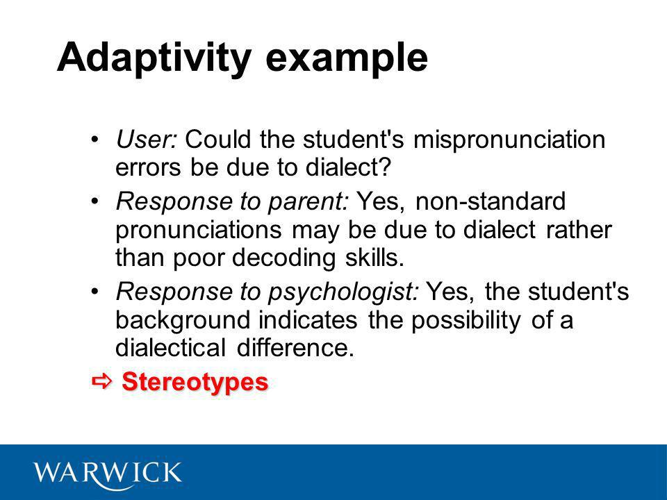 Adaptivity example User: Could the student s mispronunciation errors be due to dialect.