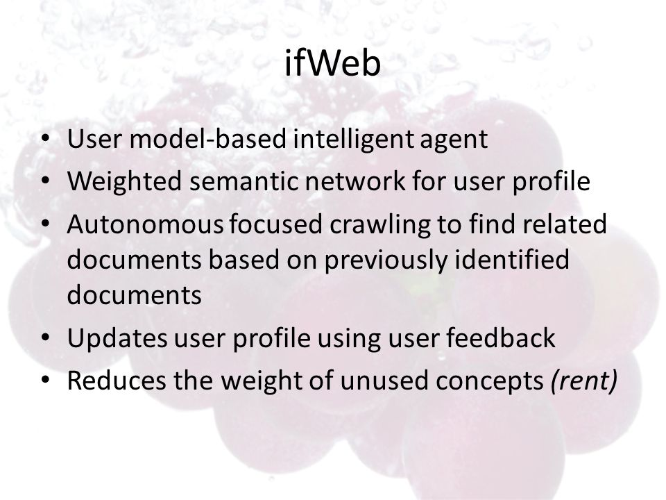 ifWeb User model-based intelligent agent Weighted semantic network for user profile Autonomous focused crawling to find related documents based on pre