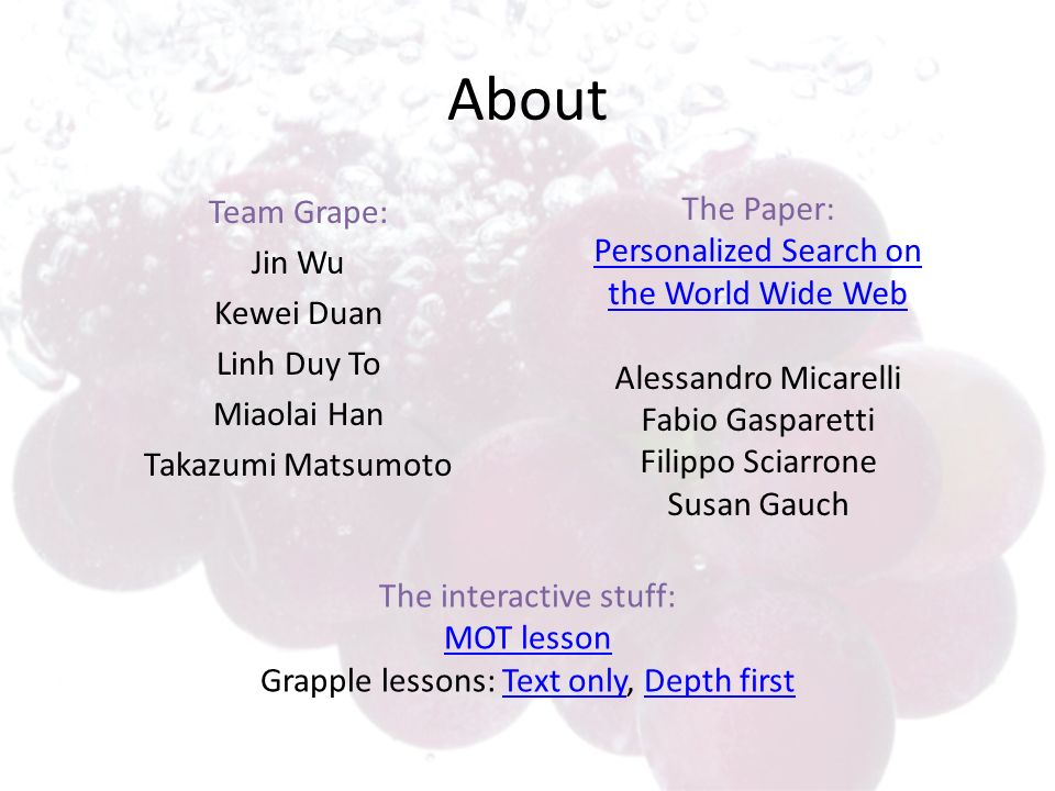 About Team Grape: Jin Wu Kewei Duan Linh Duy To Miaolai Han Takazumi Matsumoto The Paper: Personalized Search on the World Wide Web Alessandro Micarel