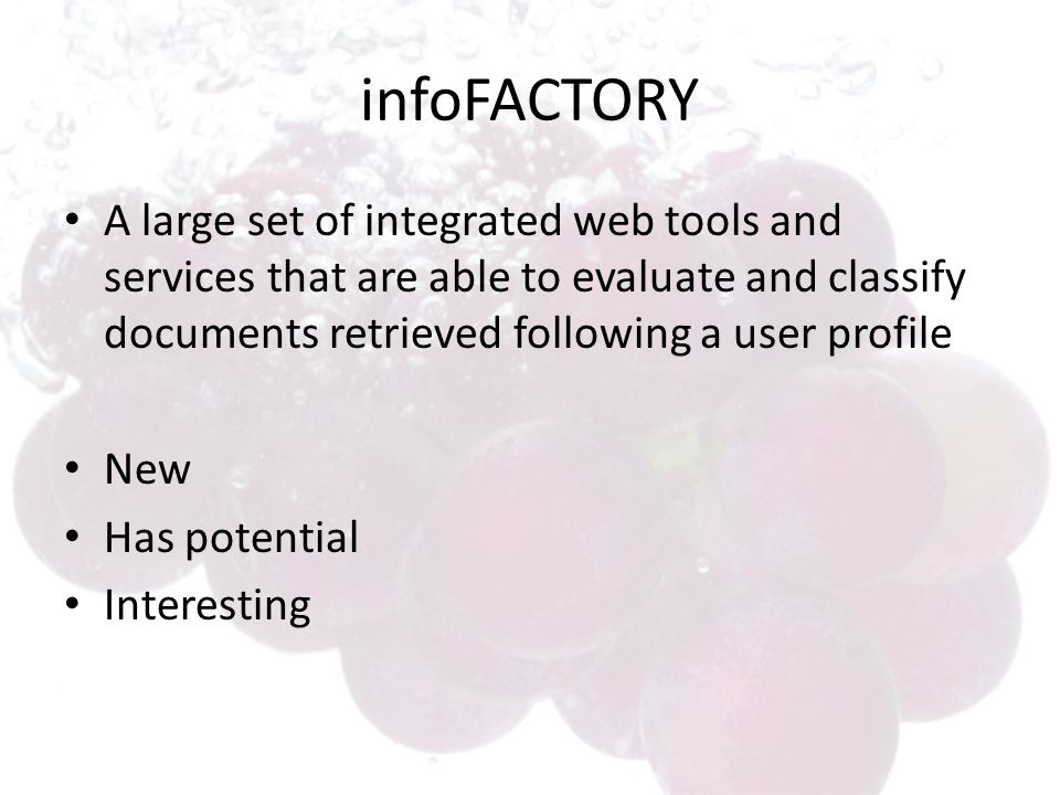 infoFACTORY A large set of integrated web tools and services that are able to evaluate and classify documents retrieved following a user profile New Has potential Interesting