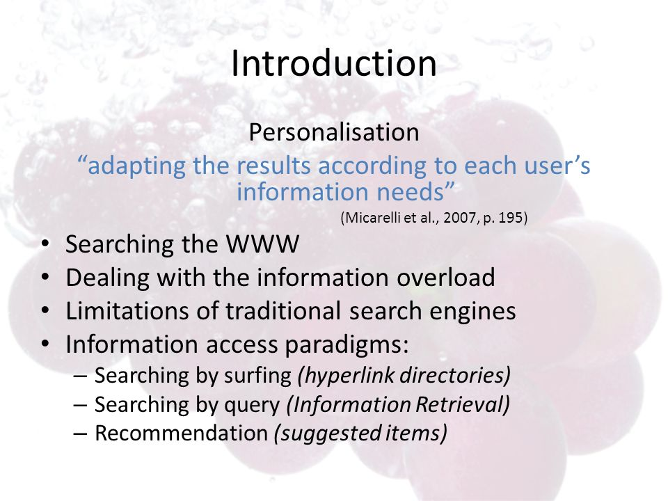 Introduction Personalisation adapting the results according to each users information needs (Micarelli et al., 2007, p.