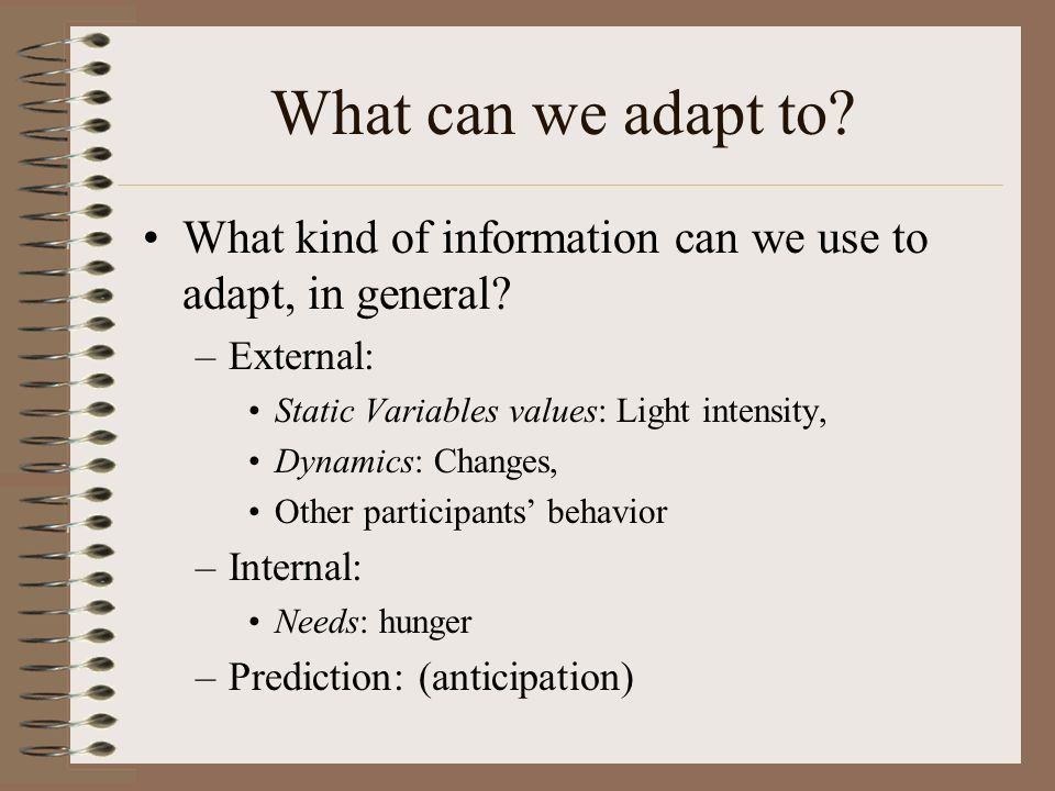 What can we adapt to. What kind of information can we use to adapt, in general.