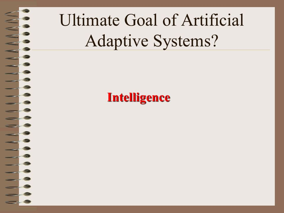 Ultimate Goal of Artificial Adaptive Systems Intelligence