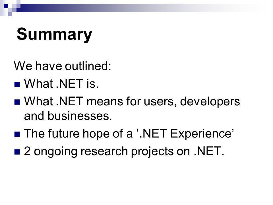 Summary We have outlined: What.NET is. What.NET means for users, developers and businesses.