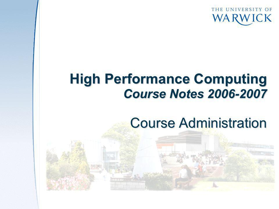 High Performance Computing Course Notes 2006-2007 Course Administration