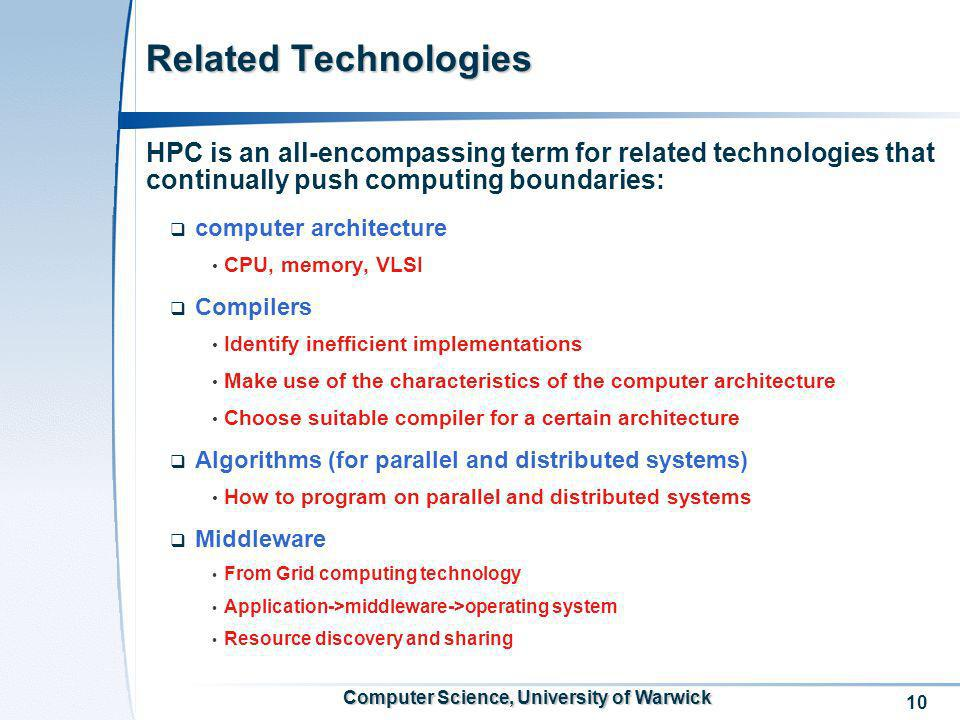 10 Computer Science, University of Warwick Related Technologies HPC is an all-encompassing term for related technologies that continually push computi