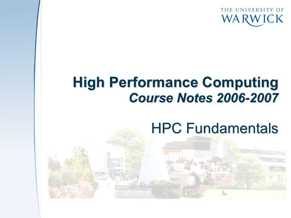 High Performance Computing Course Notes 2006-2007 HPC Fundamentals