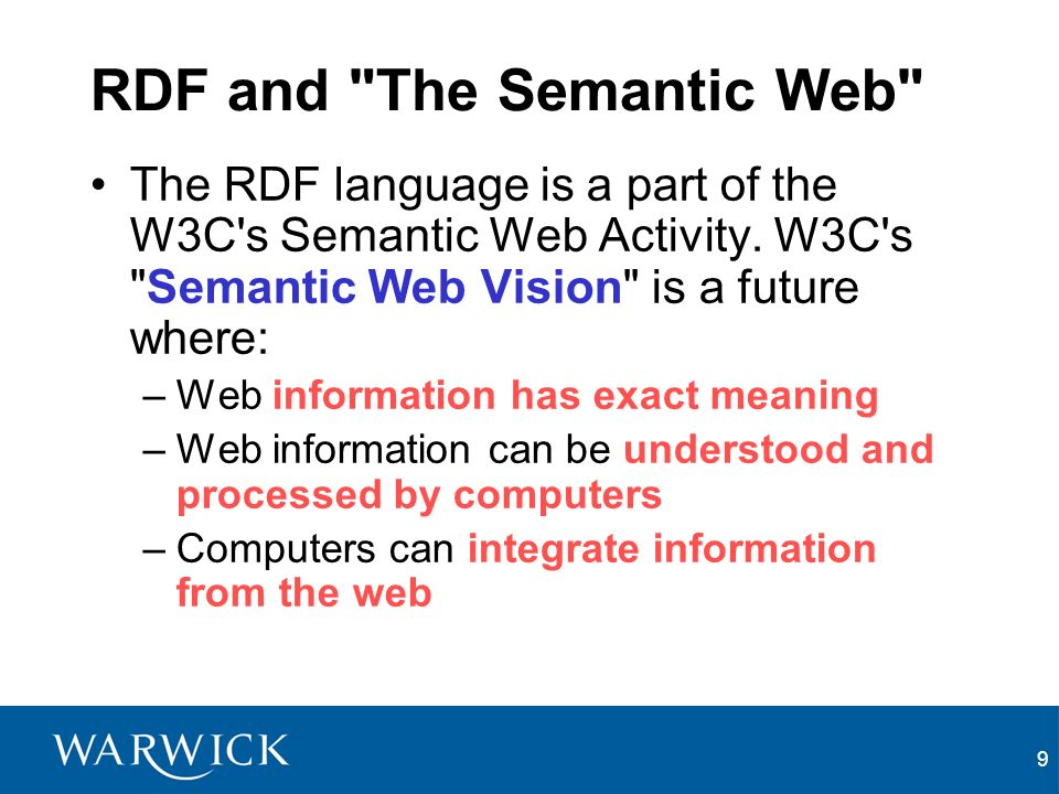 9 RDF and The Semantic Web The RDF language is a part of the W3C s Semantic Web Activity.