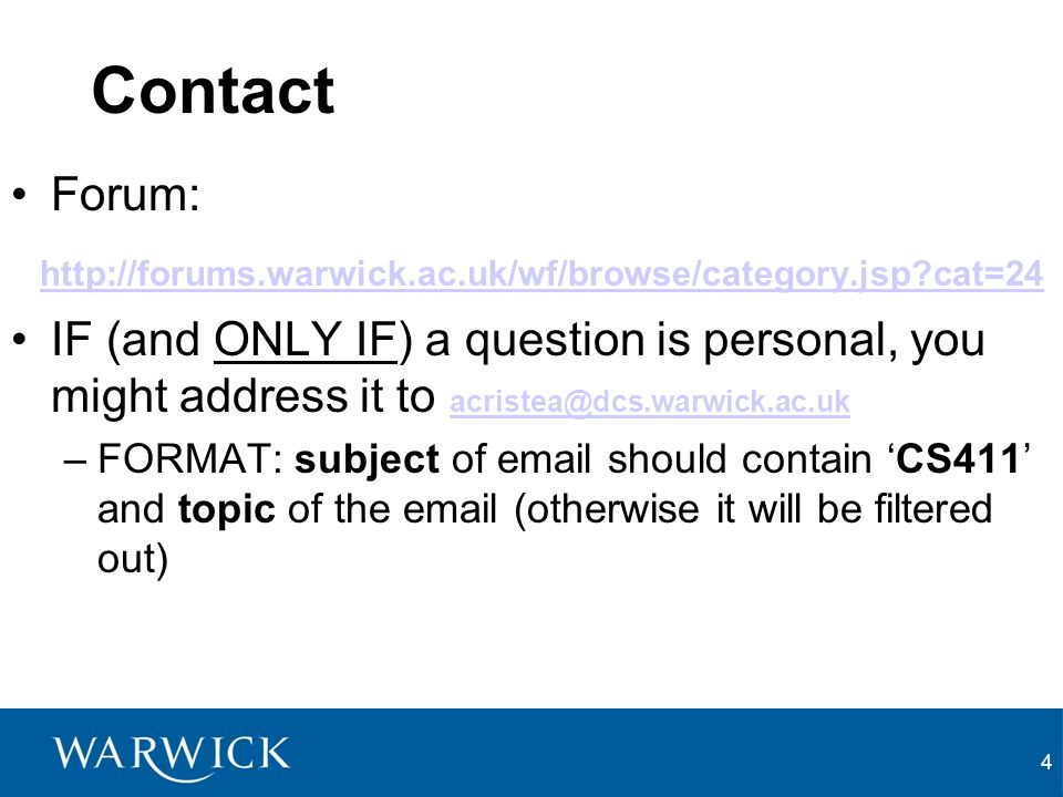 4 Contact Forum: http://forums.warwick.ac.uk/wf/browse/category.jsp cat=24 IF (and ONLY IF) a question is personal, you might address it to acristea@dcs.warwick.ac.uk acristea@dcs.warwick.ac.uk –FORMAT: subject of email should contain CS411 and topic of the email (otherwise it will be filtered out)