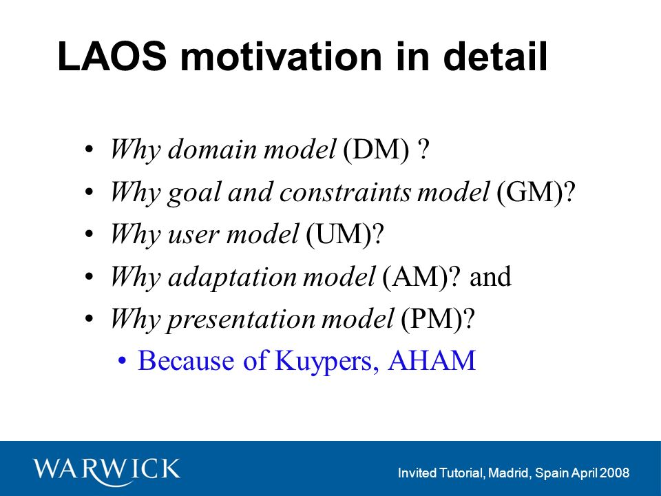 Invited Tutorial, Madrid, Spain April 2008 LAOS motivation in detail Why domain model (DM) .