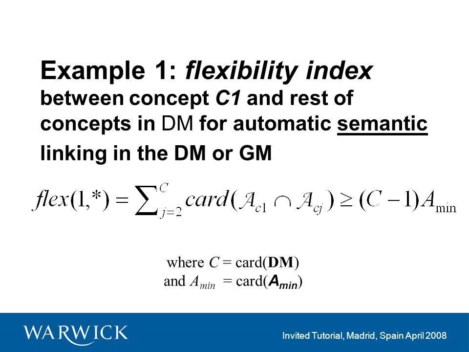 Invited Tutorial, Madrid, Spain April 2008 Example 1: flexibility index between concept C1 and rest of concepts in DM for automatic semantic linking in the DM or GM where C = card(DM) and A min = card( A min )