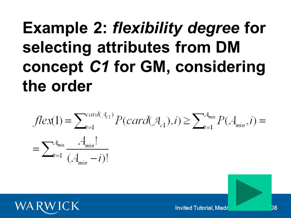 Invited Tutorial, Madrid, Spain April 2008 Example 2: flexibility degree for selecting attributes from DM concept C1 for GM, considering the order
