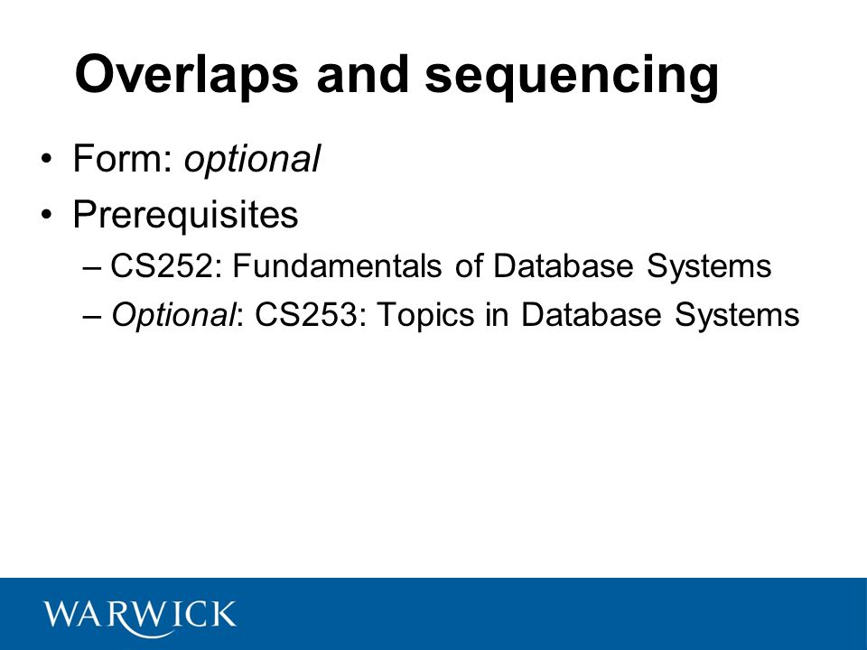 11 Overlaps and sequencing Form: optional Prerequisites –CS252: Fundamentals of Database Systems –Optional: CS253: Topics in Database Systems