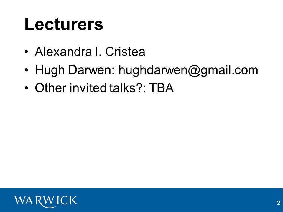 2 Lecturers Alexandra I. Cristea Hugh Darwen: hughdarwen@gmail.com Other invited talks : TBA
