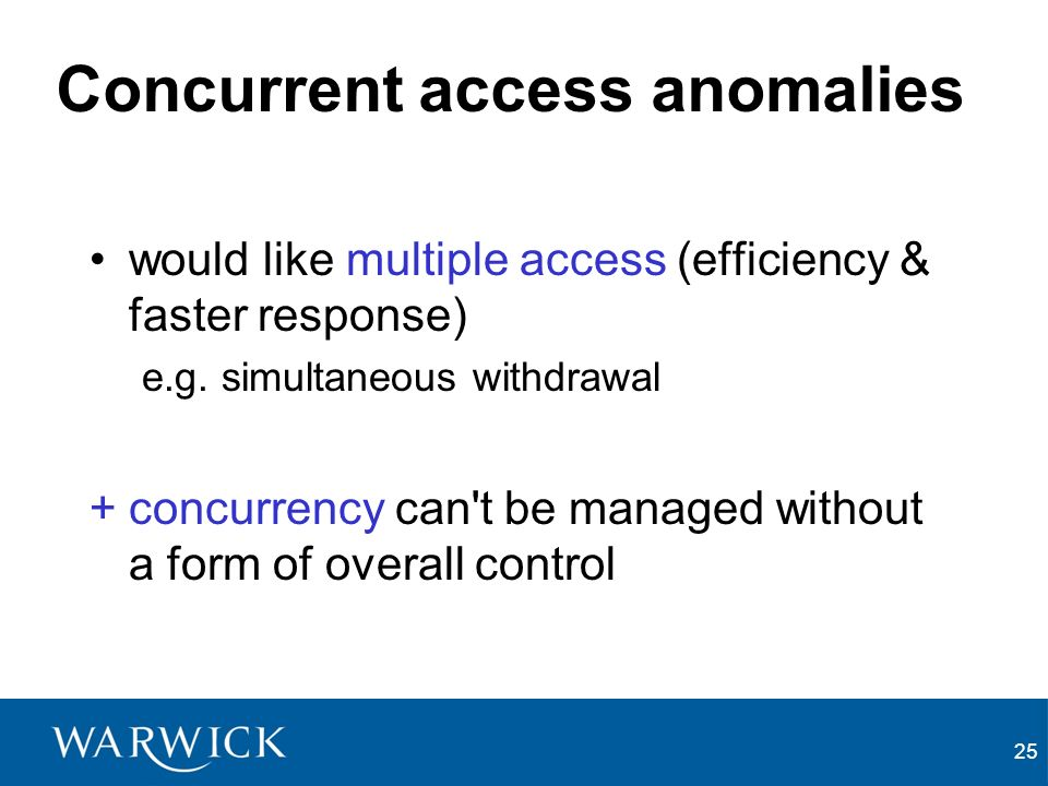25 Concurrent access anomalies would like multiple access (efficiency & faster response) e.g.