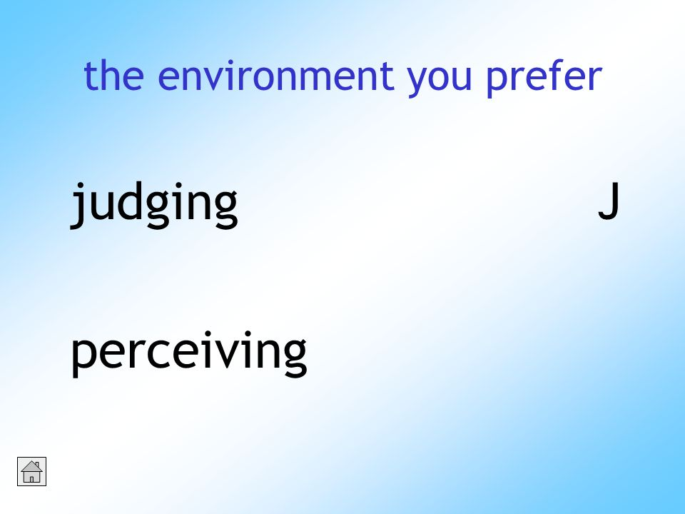 the environment you prefer judgingJ perceiving