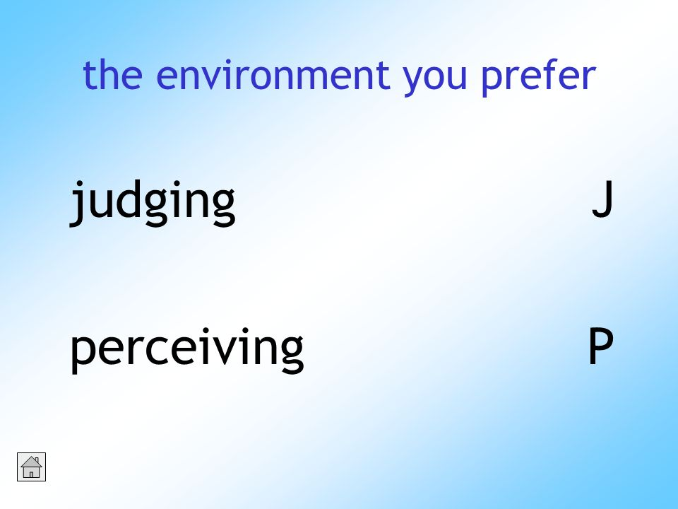 the environment you prefer judgingJ perceivingP