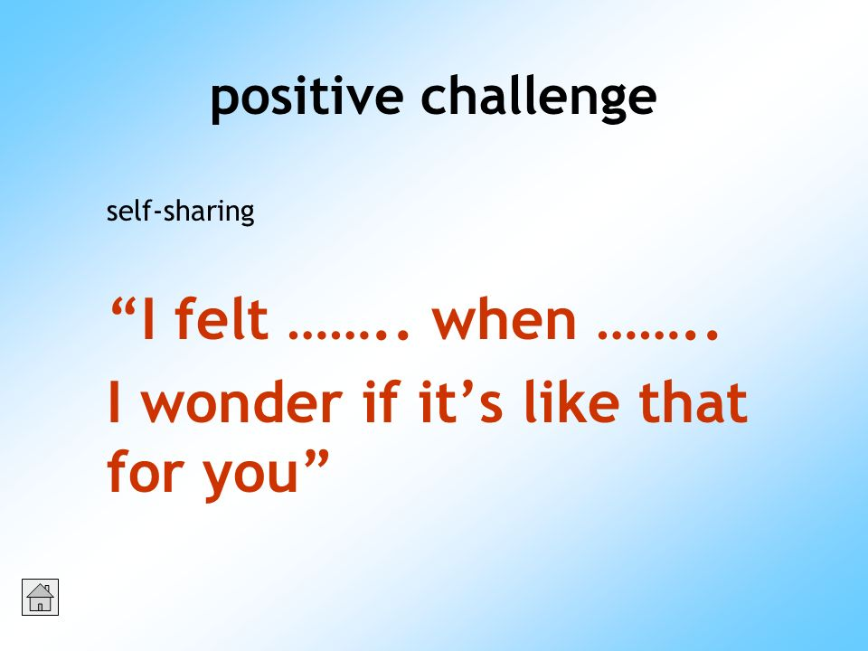 positive challenge self-sharing I felt …….. when …….. I wonder if it s like that for you