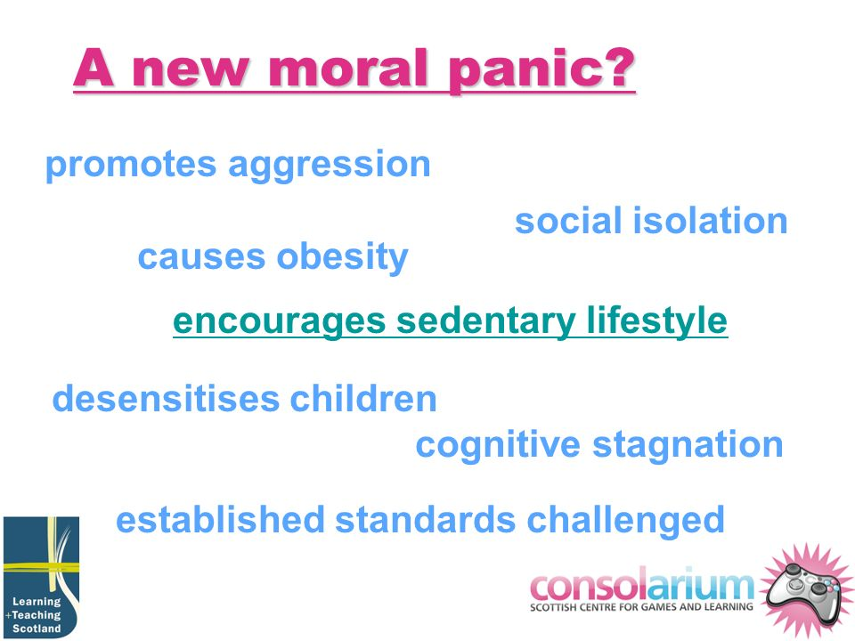 A new moral panic? promotes aggression desensitises children encourages sedentary lifestyle causes obesity social isolation cognitive stagnation estab