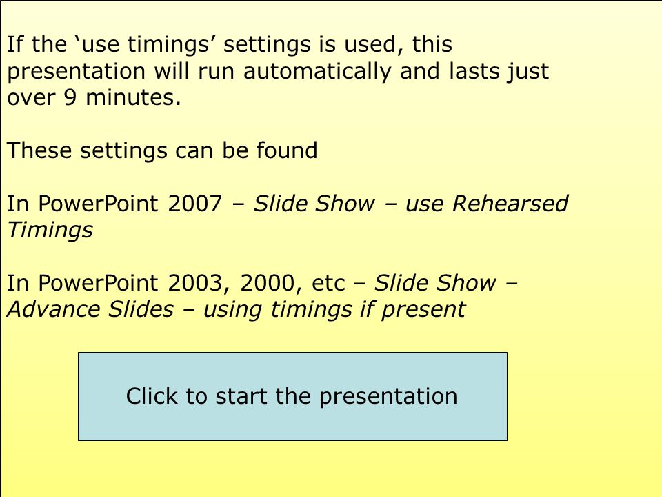 If the use timings settings is used, this presentation will run automatically and lasts just over 9 minutes.