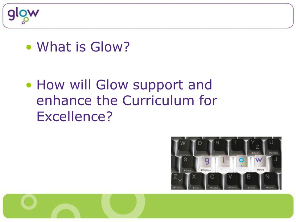 What is Glow How will Glow support and enhance the Curriculum for Excellence